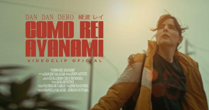 «Como Rei Ayanami», El nuevo Videoclip de Dan Dan Dero